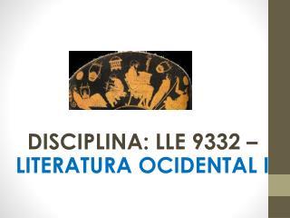DISCIPLINA : LLE 9332 –  LITERATURA OCIDENTAL I