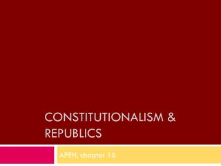 Constitutionalism & Republics