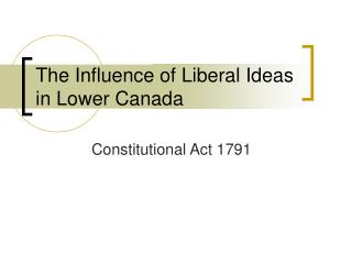 The Influence of Liberal Ideas in Lower Canada