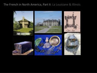 The French in North America, Part II: La  Louisiane  & Illinois
