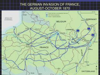 THE GERMAN INVASION OF FRANCE,  AUGUST-OCTOBER 1870