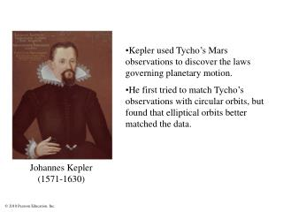 Kepler used Tycho � s Mars observations to discover the laws governing planetary motion.
