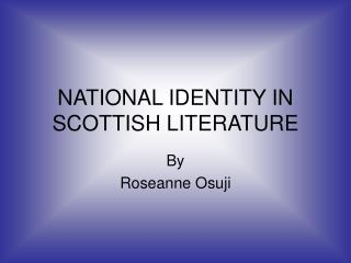 NATIONAL IDENTITY IN SCOTTISH LITERATURE