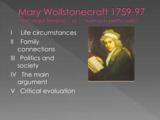 "Mary Wollstonecraft 1759-97 ""first major feminist – or – ""hyena in petticoats"""
