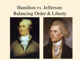 Hamilton vs. Jefferson: Balancing Order & Liberty
