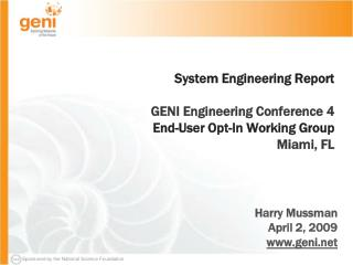 System Engineering Report  GENI Engineering Conference 4 End-User Opt-In Working Group Miami, FL