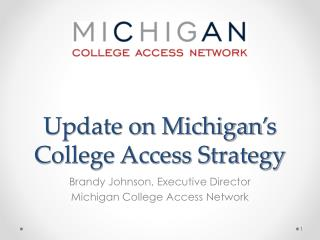 Update on Michigan ' s College Access Strategy