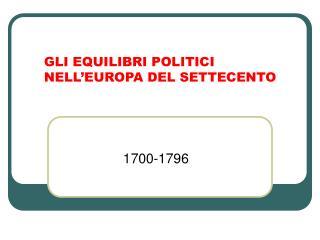 GLI EQUILIBRI POLITICI NELL'EUROPA DEL SETTECENTO