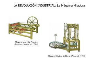 LA REVOLUCIÓN INDUSTRIAL: La Máquina Hiladora