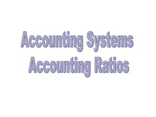 Accounting Systems  Accounting Ratios