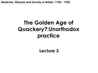 The Golden Age of Quackery?:Unorthodox practice