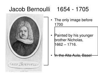 Jacob Bernoulli    1654 - 1705