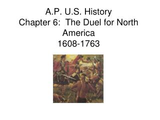 A.P. U.S. History Chapter 6:  The Duel for North America 1608-1763