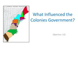 What Influenced the  C olonies Government?