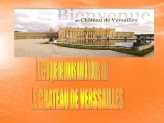 LE CHATEAU DE VERSSAILLES