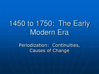 1450 to 1750:  The Early Modern Era