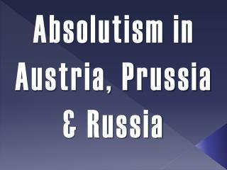Absolutism in Austria, Prussia & Russia