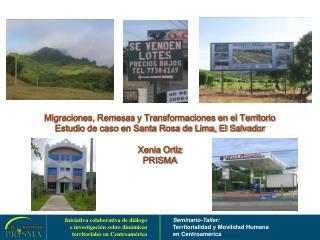 Migraciones, Remesas y Transformaciones en el Territorio Estudio de caso en Santa Rosa de Lima, El Salvador  Xenia Ortiz