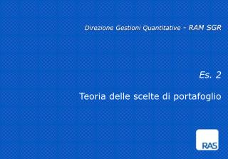 Direzione Gestioni Quantitative - RAM SGR      Es. 2  Teoria delle scelte di portafoglio