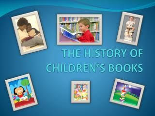 THE HISTORY OF CHILDREN'S BOOKS