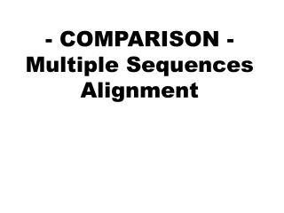 - COMPARISON - Multiple Sequences Alignment