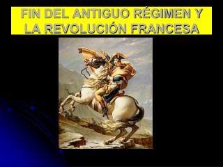 FIN DEL ANTIGUO RÉGIMEN Y LA REVOLUCIÓN FRANCESA