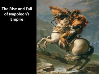 The Rise and Fall of Napoleon's Empire