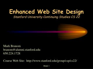 Enhanced Web Site Design Stanford University Continuing Studies CS 22