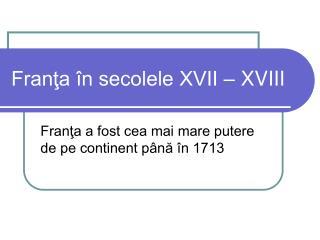Franţa în secolele XVII – XVIII
