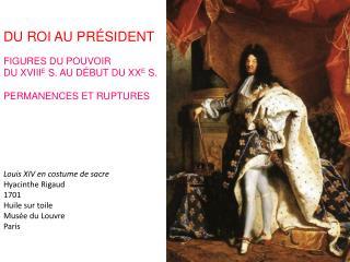Louis XIV en costume de sacre Hyacinthe Rigaud 1701 Huile sur toile Musée du Louvre Paris