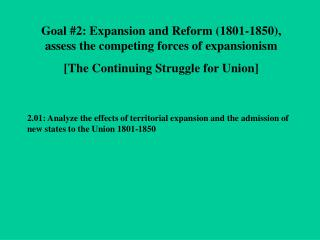 Goal #2: Expansion and Reform (1801-1850), assess the competing forces of expansionism