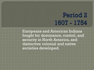 Period 2 1607 - 1754