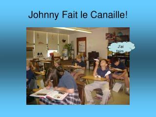Johnny Fait le Canaille!