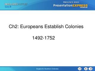 Ch2: Europeans Establish Colonies       1492-1752