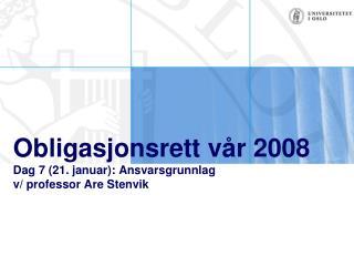 Obligasjonsrett vår 2008 Dag 7 (21. januar): Ansvarsgrunnlag v/ professor Are Stenvik