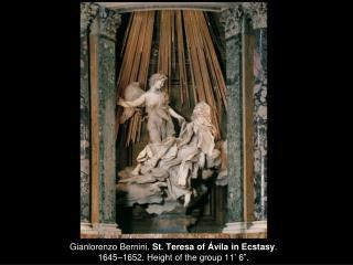 """Gianlorenzo Bernini.  St. Teresa of Ávila in Ecstasy .  1645–1652. Height of the group 11' 6""""."""