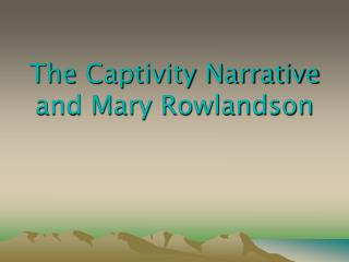 The Captivity Narrative and Mary Rowlandson
