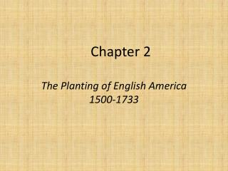 Chapter 2 The Planting of English America 1500-1733