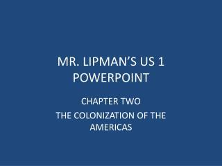 MR. LIPMAN'S US 1 POWERPOINT