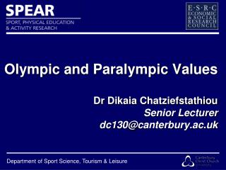 Olympic and Paralympic Values  Dr  Dikaia Chatziefstathiou Senior Lecturer dc130@canterbury.ac.uk