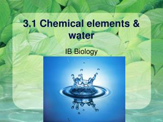 3.1 Chemical elements & water