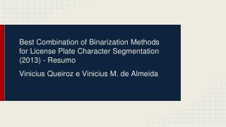 Best Combination of Binarization Methods for License Plate Character Segmentation (2013) - Resumo