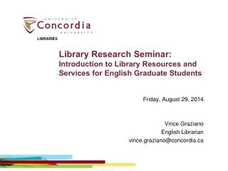 Friday, August 29, 2014 Vince Graziano English Librarian vince.graziano@concordia