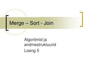 Merge – Sort - Join