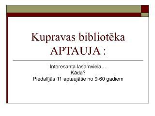 Kupravas bibliotēka  APTAUJA :