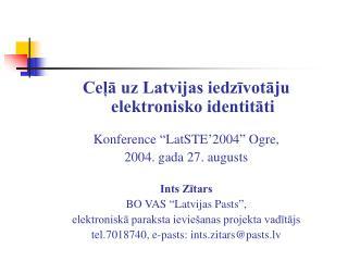"""Ceļā uz Latvijas iedzīvotāju elektronisko identitāti Konference """"LatSTE'2004"""" Ogre,"""