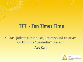 TTT  - Ten Times Time