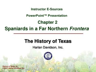 Instructor E-Sources PowerPoint™ Presentation Chapter 2 Spaniards in a Far Northern  Frontera