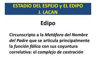 ESTADIO DEL ESPEJO y EL EDIPO J. LACAN