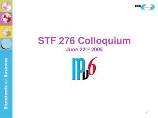 STF 276 Colloquium June 22 nd  2005